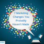 7 Marketing Changes You Probably Haven't Made