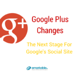 Google Plus Changes: The Next Stage for Google's Social Site