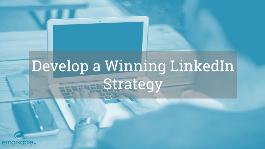 develop a winning linkedin strategy