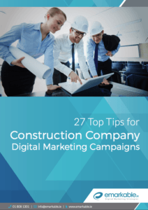 27 Top Tips for Construction Company Digital Marketing Campaigns