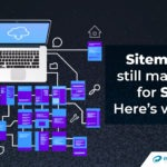 XML Sitemaps – A More Significant Impact on Your SEO Than You Realise