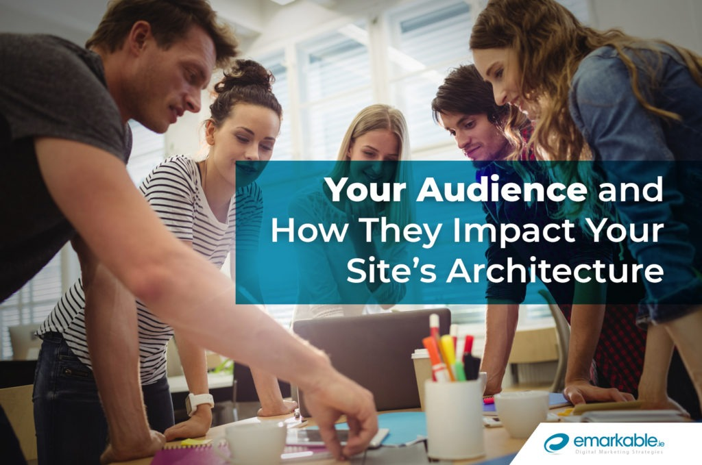 How Your Audience Impacts Your Site Architecture