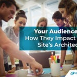 Your Audience and How They Impact Your Site's Architecture