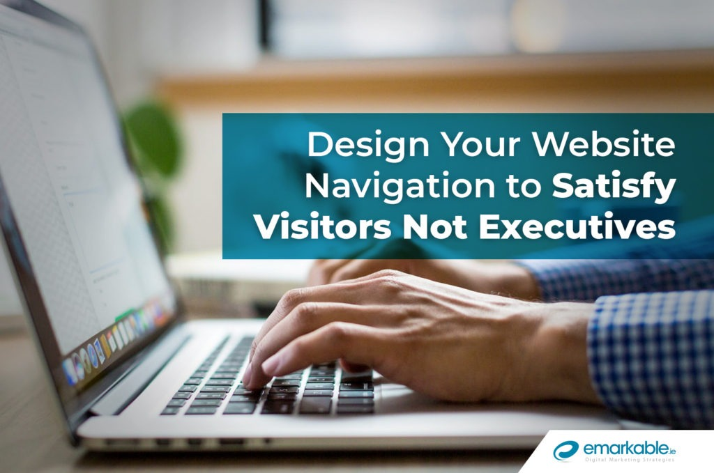 Use Website Navigation to Satisfy Visitors Not Executives