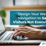 Design Your Website Navigation to Satisfy Visitors Not Executives