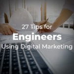 27 Tips for Engineers Using Digital Marketing