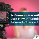 Influencer Marketing – Just How Influential Is Your Influencer?