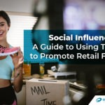 Social Influencers: A Guide to Using Them to Promote Retail Firms