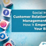 Social Media Customer Relationship Management and How It Empowers Your Brand