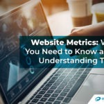 Website Metrics: What You Need to Know about Understanding Them