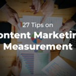 27 Tips on Content Marketing Measurement