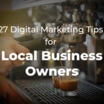 27 Digital Marketing Tips for Local Business Owners – Free Bonus Included!