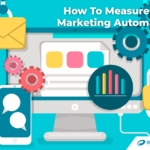 Measuring the Effectiveness of Marketing Automation: What You Need to Know