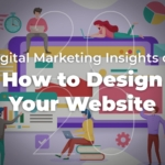 2020 Digital Marketing Insights on How to Design Your Website