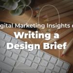 2020 Digital Marketing Insights on Writing a Design Brief