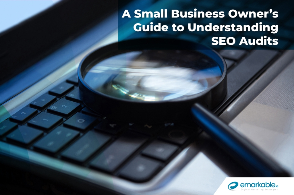 A Small Business Owner's Guide to Understanding SEO Audits
