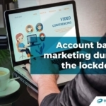 Building a Stronger Business with Account-Based Marketing during Lockdown