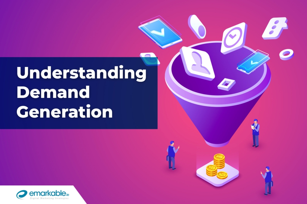 Your Guide to Understanding Demand Generation and Its Role within Your Business