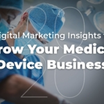 27 Tips for Using Digital Marketing to Grow Your Medical Device Business