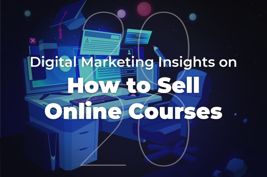 Online Courses | 27 Digital Insights On How To Sell in 2020