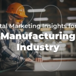 2020 Digital Marketing Insights for the Manufacturing Industry