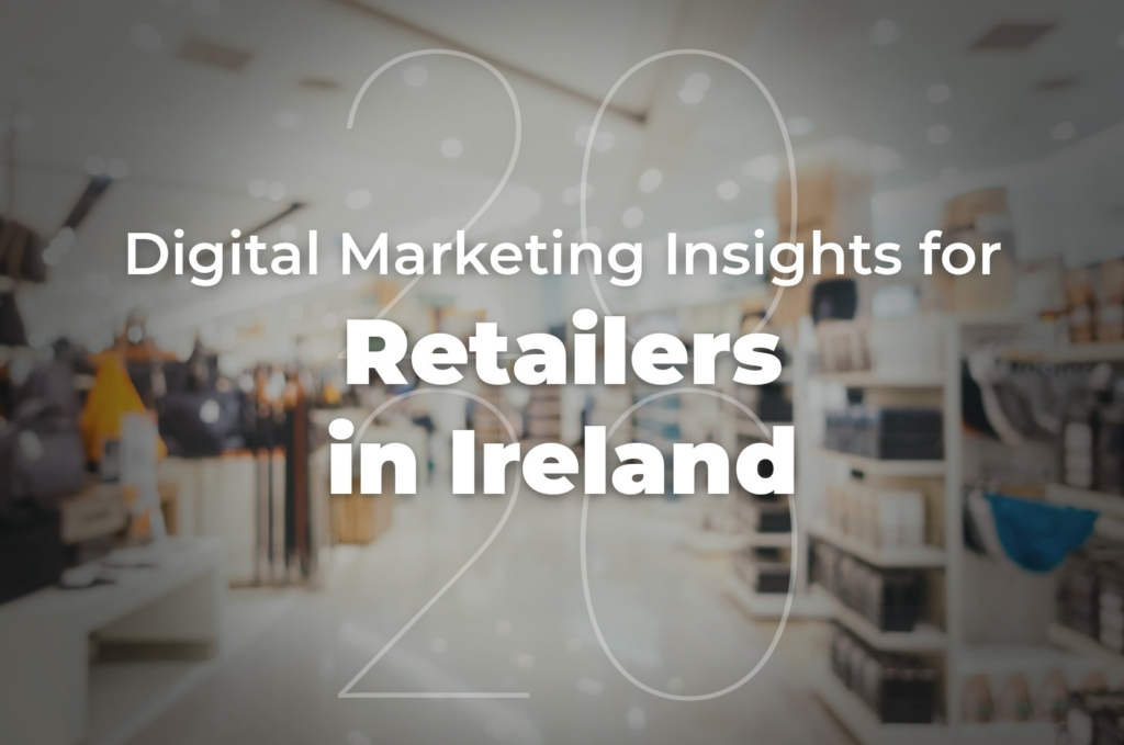 2020 Digital Marketing Insights for Retailers in Ireland