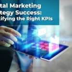 Digital Marketing Strategy Success: Identifying the Right KPIs