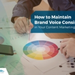 How to Maintain Brand Voice Consistency in Your Content Marketing