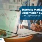 Increase Marketing Automation Success with Audience Segmentation
