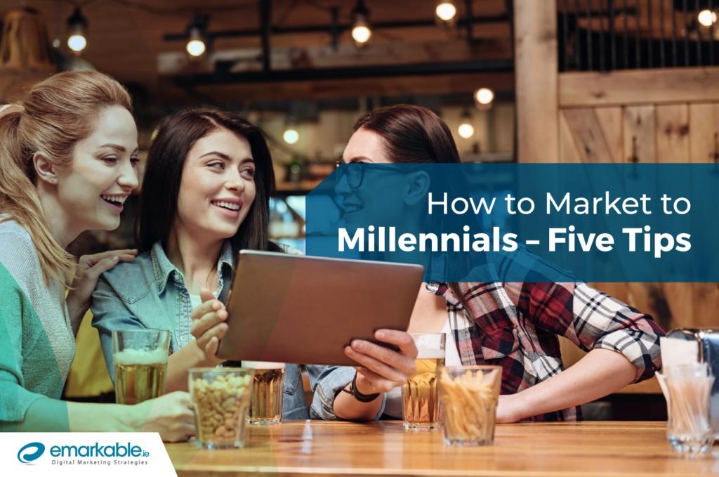 Millennials | How to Market to Millennials – Five Tips
