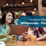 How to Market to Millennials – Five Tips