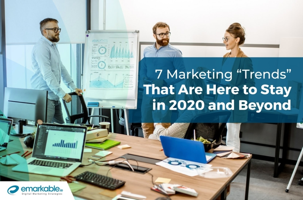 Marketing Trends That Are Here To Stay in 2020 & Beyond