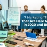 """7 Marketing """"Trends"""" That Are Here to Stay in 2020 and Beyond"""