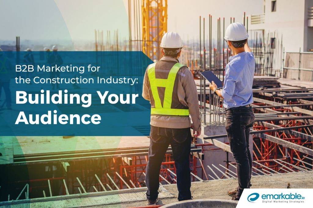 Building Your Audience - B2B for the Construction Industry