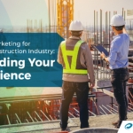 B2B Marketing for the Construction Industry: Building Your Audience