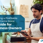 Building a Profitable eCommerce Store: A Guide for Business Owners