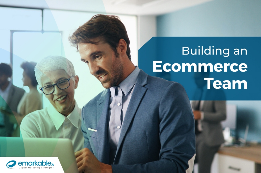 Ecommerce Team | How To Build an Ecommerce Team