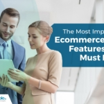 The Most Important eCommerce Site Features You Must Have