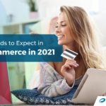 10 Trends to Expect in eCommerce in 2021